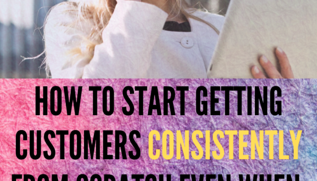 How-to-Start-Getting-Customers-Consistently-from-Scath-Even-When-Nobody-Knows-You