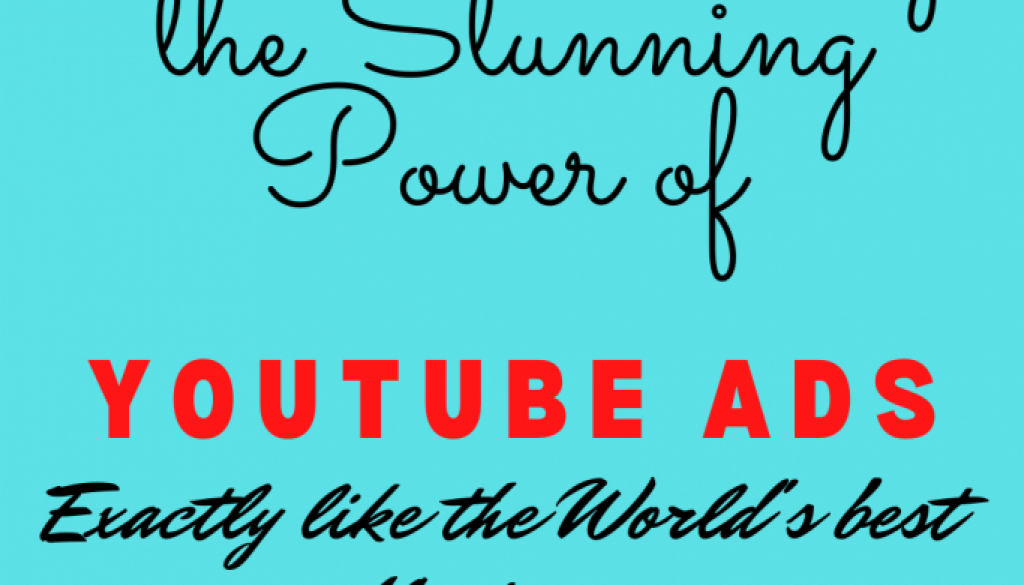 how-to-leverage-the-stunning-power-of-Youtube-Ads-1